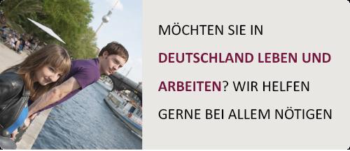Möchten Sie in Deutschland Leben und Arbeiten? Wir helfen gerne.